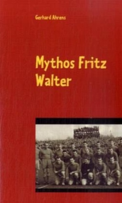 Mythos Fritz Walter